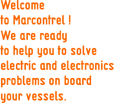 Welcome to Marcontrel ! We are ready to help you to solve electric and electronics problems on board your vessels.